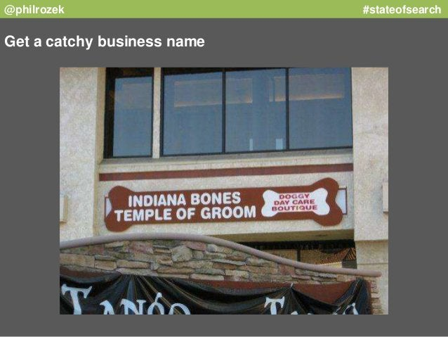 @philrozek #stateofsearch  Get a catchy business name