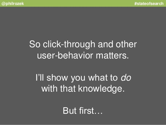 @philrozek #stateofsearch  So click-through and other  user-behavior matters.  I'll show you what to do  with that knowled...