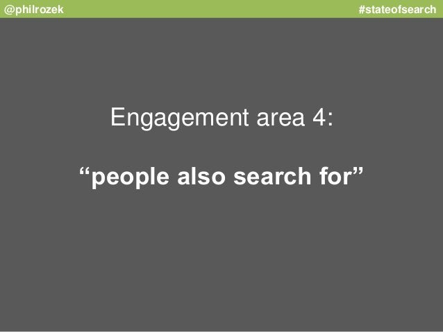 """@philrozek #stateofsearch  Engagement area 4:  """"people also search for"""""""