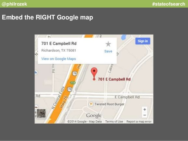 @philrozek #stateofsearch  Embed the RIGHT Google map