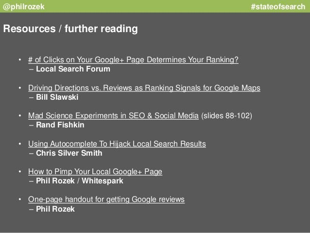 @philrozek #stateofsearch  Resources / further reading  • # of Clicks on Your Google+ Page Determines Your Ranking?  – Loc...