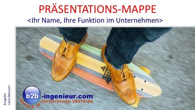 PRÄSENTATIONS-MAPPE <Ihr Name, Ihre Funktion im Unternehmen> Ausgabe <Jahr/Monat>