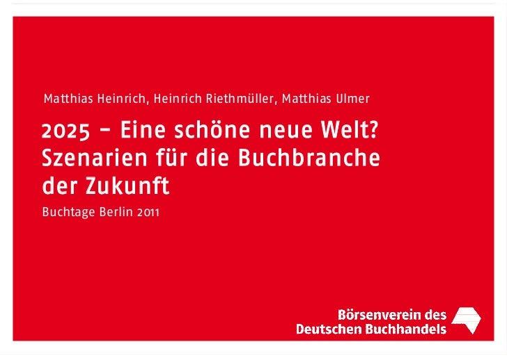 Matthias Heinrich, Heinrich Riethmüller, Matthias Ulmer2025 - Eine schöne neue Welt?Szenarien für die Buchbrancheder Zukun...