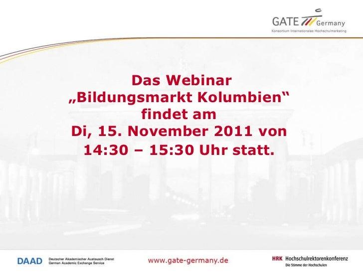 """Das Webinar """"Bildungsmarkt Kolumbien""""  findet am  Di, 15. November 2011 von  14:30 – 15:30 Uhr statt."""