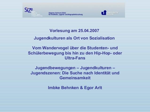 Vorlesung am 25.04.2007 Jugendkulturen als Ort von Sozialisation Vom Wandervogel über die Studenten- und Schülerbewegung b...