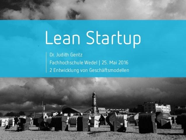 Lean Startup Dr. Judith Gentz Fachhochschule Wedel | 25. Mai 2016 2 Entwicklung von Geschäftsmodellen