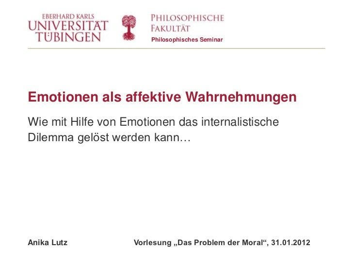 Philosophisches SeminarEmotionen als affektive WahrnehmungenWie mit Hilfe von Emotionen das internalistischeDilemma gelöst...