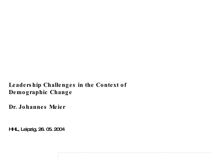 Leadership Challenges in the Context of Demographic Change Dr. Johannes Meier HHL, Leipzig, 26. 05. 2004