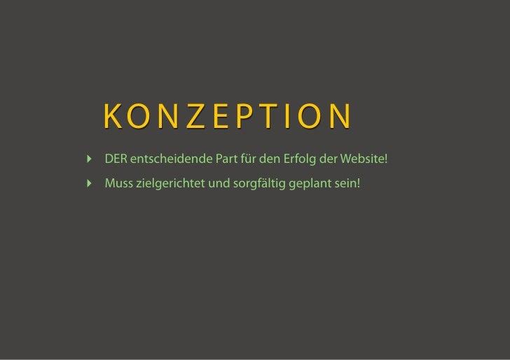 KO N Z E P T I O N  DER entscheidende Part für den Erfolg der Website!  Muss zielgerichtet und sorgfältig geplant sein!