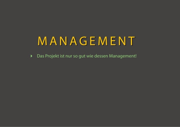 MANAGEMENT  Das Projekt ist nur so gut wie dessen Management!