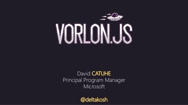 David CATUHE Principal Program Manager Microsoft @deltakosh