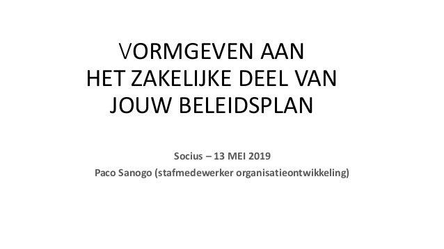VORMGEVEN AAN HET ZAKELIJKE DEEL VAN JOUW BELEIDSPLAN Socius – 13 MEI 2019 Paco Sanogo (stafmedewerker organisatieontwikke...