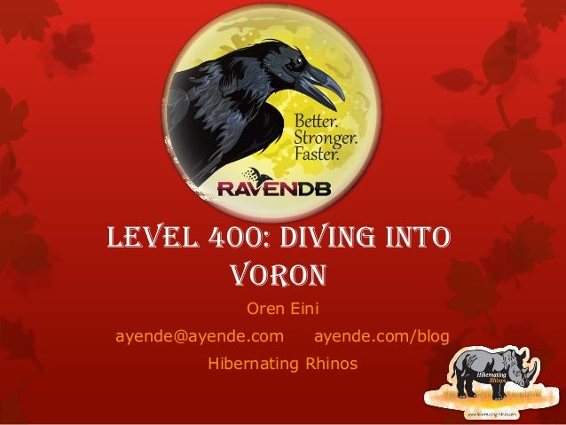 Level 400: Diving into Voron Oren Eini ayende@ayende.com ayende.com/blog Hibernating Rhinos