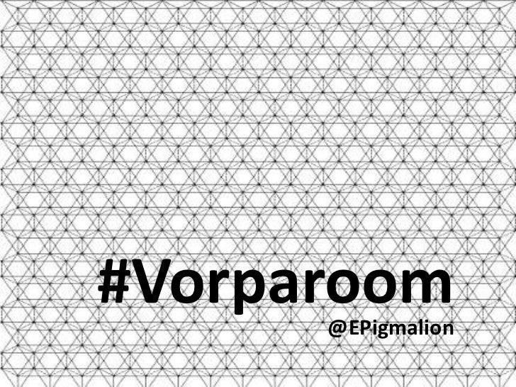 #Vorparoom      @EPigmalion
