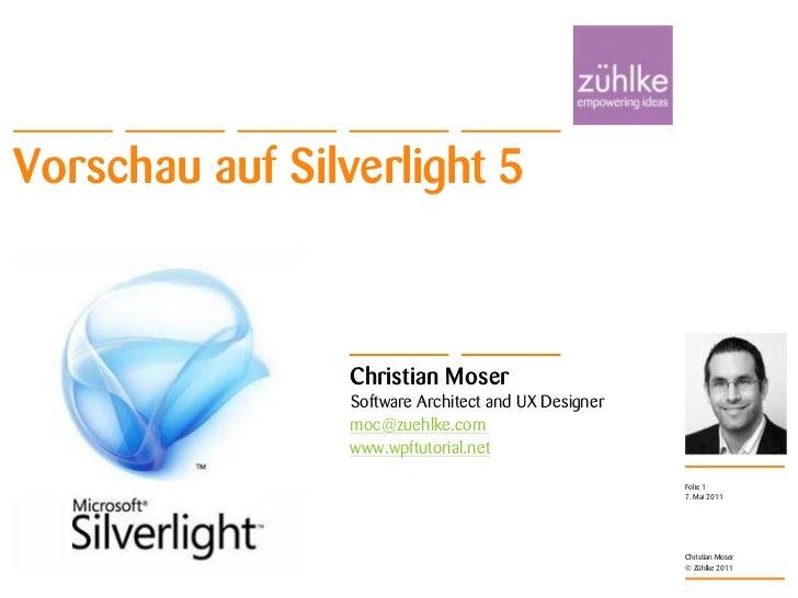 Vorschau auf Silverlight 5<br />7. Mai 2011<br />Christian Moser<br />Folie 1<br />Christian MoserSoftware Architect and U...