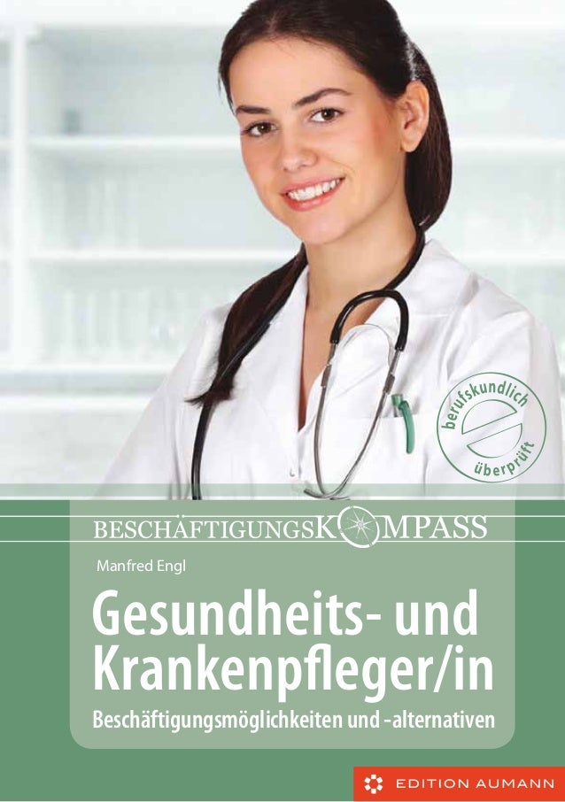 Gesundheits- und Krankenpfleger/in Beschäftigungsmöglichkeiten und -alternativen Manfred Engl