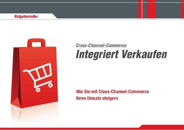 Integriert Verkaufen Cross-Channel-Commerce Wie Sie mit Cross-Channel-Commerce Ihren Umsatz steigern Ratgeberreihe