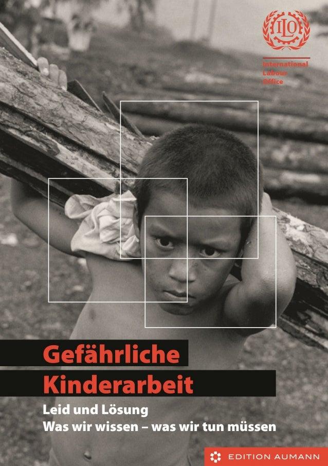 Gefährliche Kinderarbeit – Leid und Lösung Was wir wissen. Was wir tun müssen. International Programme on the Elimination ...