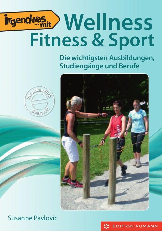 ...  Wellness  Fitness & Sport Die wichtigsten Ausbildungen, Studiengänge und Berufe  Susanne Pavlovic