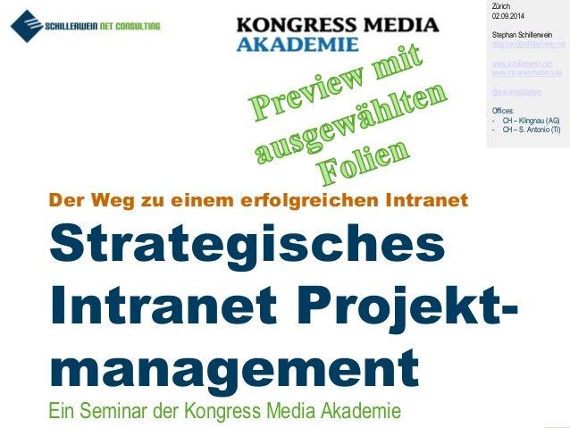 1 Der Weg zu einem erfolgreichen Intranet Strategisches Intranet Projekt- management Zürich 02.09.2014 Stephan Schillerwei...