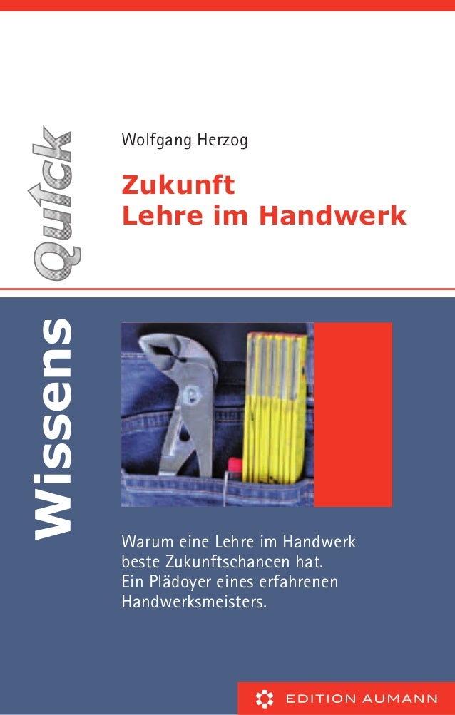 Wolfgang Herzog Zukunft Lehre im Handwerk Warum eine Lehre im Handwerk beste Zukunftschancen hat. Ein Plädoyer eines erfah...