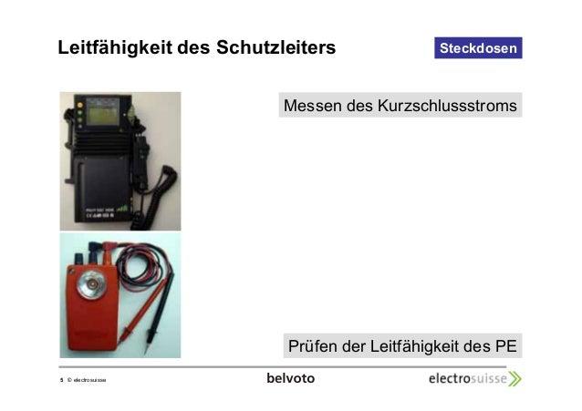 Leitfähigkeit des Schutzleiters  5 © electrosuisse  Steckdosen  Messen des Kurzschlussstroms  Prüfen der Leitfähigkeit des...