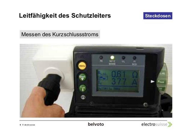 Leitfähigkeit des Schutzleiters  6 © electrosuisse  Steckdosen  Messen des Kurzschlussstroms