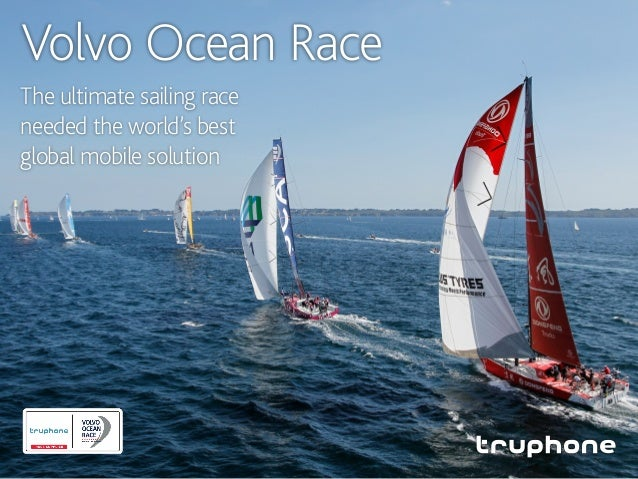 Volvo Ocean Race The ultimate sailing race needed the world's best global mobile solution