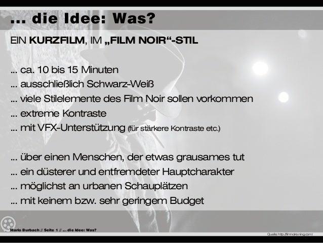 """... die Idee: Was? Ein Kurzfilm, im """"Film Noir""""-Stil ... ca. 10 bis 15 Minuten ... ausschließlich Schwarz-Weiß ... viele S..."""