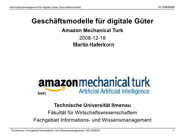 Geschäftsmodelle für digitale Güter <ul><li>Amazon Mechanical Turk </li></ul><ul><li>2008-12-18 </li></ul><ul><li>Technisc...
