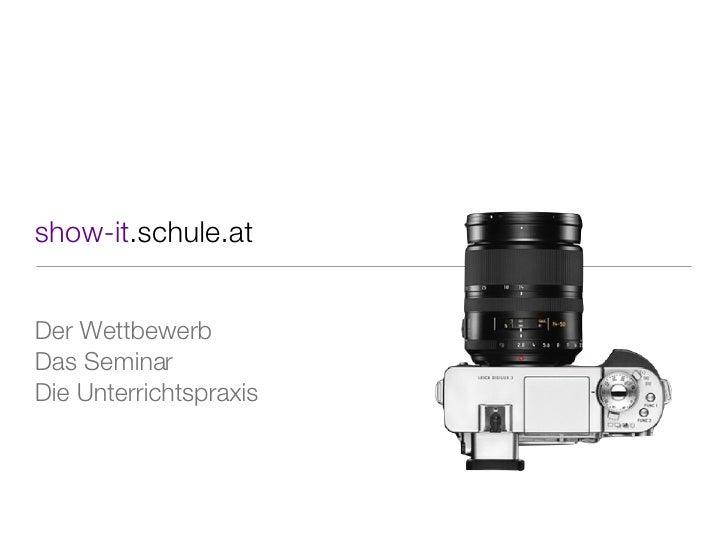 show-it .schule.at <ul><li>Der Wettbewerb </li></ul><ul><li>Das Seminar </li></ul><ul><li>Die Unterrichtspraxis </li></ul>