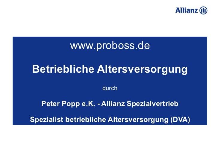 www.proboss.deBetriebliche Altersversorgung                     durch   Peter Popp e.K. - Allianz SpezialvertriebSpezialis...