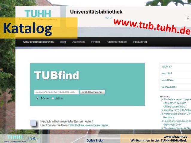 Willkommen in der TUHH-BibliothekDetlev Bieler TUHHTechnische UniversitätHamburg-Harburg www.tub.tuhh.de Katalog