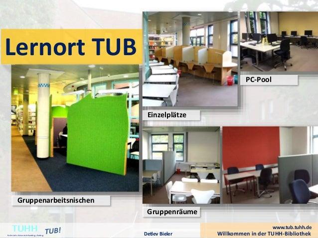 Willkommen in der TUHH-BibliothekDetlev Bieler TUHHTechnische UniversitätHamburg-Harburg Gruppenarbeitsnischen www.tub.tuh...