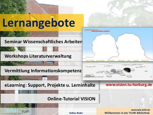 Lernangebote www.vision.tu-harburg.de Willkommen in der TUHH-BibliothekDetlev Bieler TUHHTechnische UniversitätHamburg-Har...