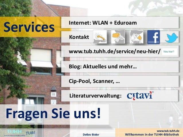 Services Internet: WLAN + Eduroam Kontakt www.tub.tuhh.de/service/neu-hier/ Blog: Aktuelles und mehr… Cip-Pool, Scanner, …...