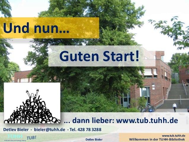 ... dann lieber: www.tub.tuhh.de Detlev Bieler - bieler@tuhh.de - Tel. 428 78 3288 Und nun… Guten Start! Willkommen in der...