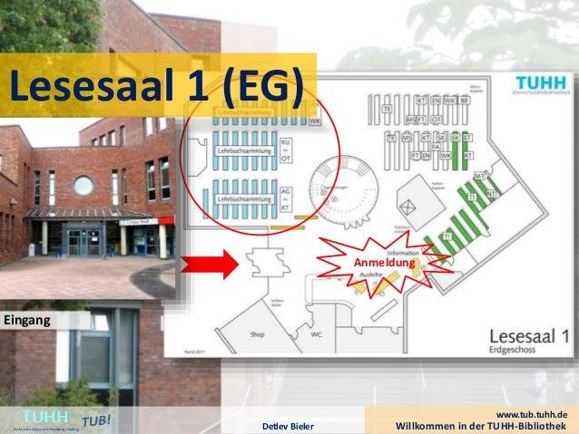 Anmeldung Lesesaal 1 (EG) Willkommen in der TUHH-BibliothekDetlev Bieler TUHHTechnische UniversitätHamburg-Harburg www.tub...