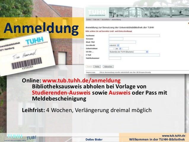 Anmeldung Online: www.tub.tuhh.de/anmeldung Bibliotheksausweis abholen bei Vorlage von Studierenden-Ausweis sowie Ausweis ...