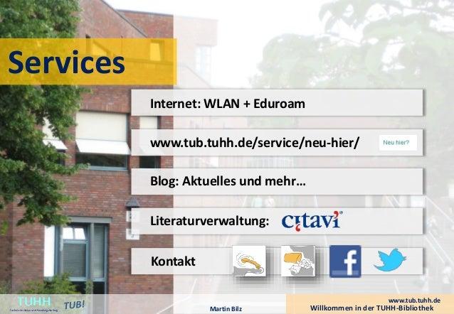 Services  Internet: WLAN + Eduroam  www.tub.tuhh.de/service/neu-hier/  Blog: Aktuelles und mehr…  Literaturverwaltung:  Ko...