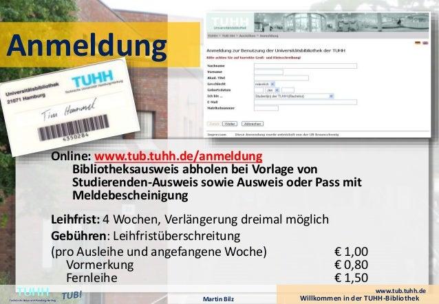 Anmeldung  Online: www.tub.tuhh.de/anmeldung  Bibliotheksausweis abholen bei Vorlage von  Studierenden-Ausweis sowie Auswe...