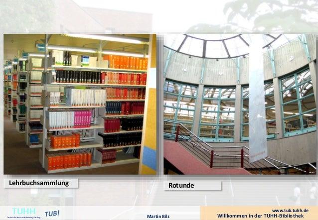 Rotunde  Willkommen in der TUHH-Bibliothek TUHH Technische Universität Hamburg-Harburg  www.tub.tuhh.de  Martin Bilz  Lehr...