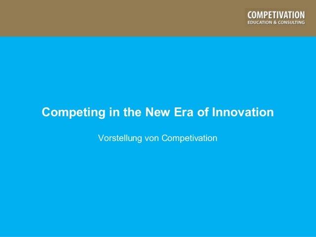 Competing in the New Era of Innovation Vorstellung von Competivation