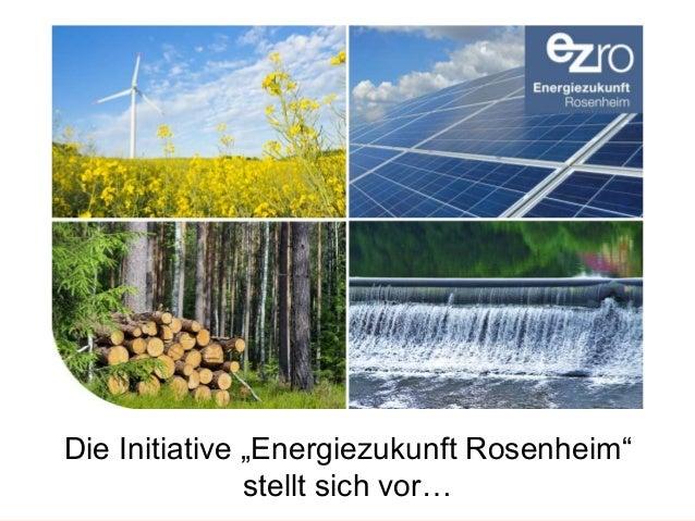 """© Prof. Dr.-Ing. Dominikus Bücker 24.09.2013/ 1 Die Initiative """"Energiezukunft Rosenheim"""" stellt sich vor…"""