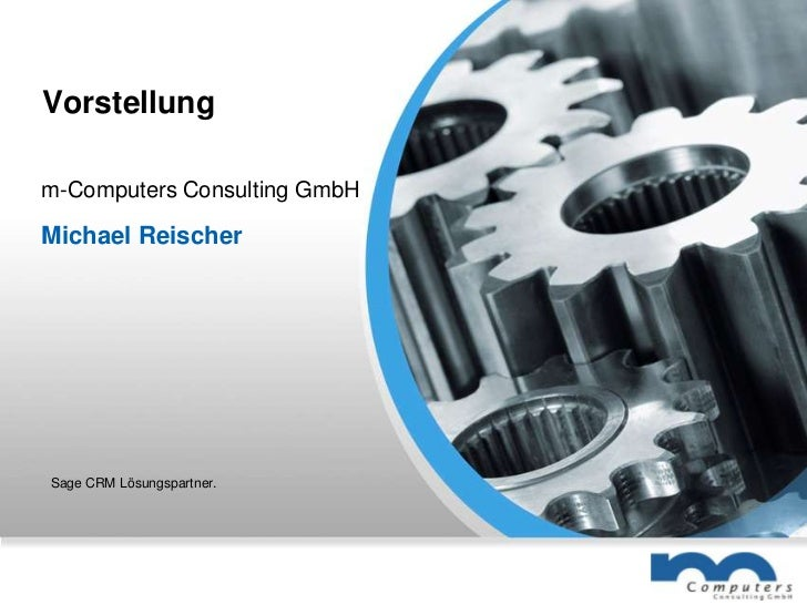 Vorstellung<br />m-Computers Consulting GmbH<br />Michael Reischer<br />Sage CRM Lösungspartner.<br />