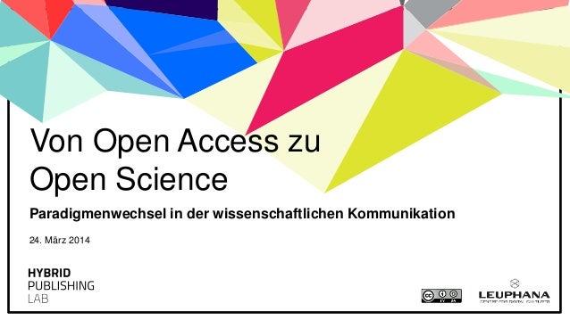 Paradigmenwechsel in der wissenschaftlichen Kommunikation Von Open Access zu Open Science 24. März 2014