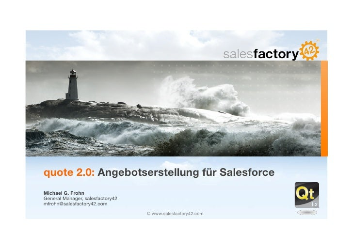 quote 2.0: Angebotserstellung für Salesforce Michael G. Frohn General Manager, salesfactory42 mfrohn@salesfactory42.com   ...