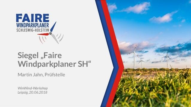 """Siegel """"Faire Windparkplaner SH"""" Martin Jahn, Prüfstelle WinWind-Workshop Leipzig, 20.06.2018"""