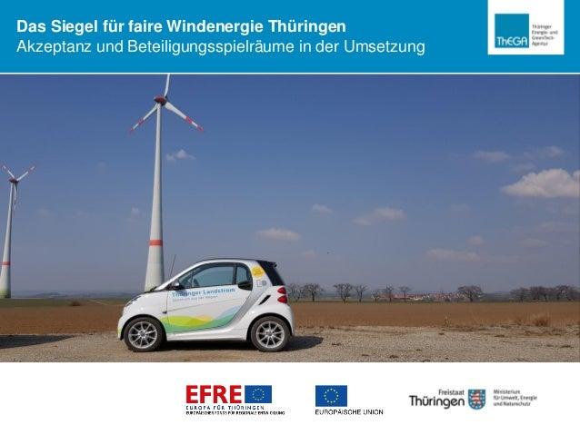 Das Siegel für faire Windenergie Thüringen Akzeptanz und Beteiligungsspielräume in der Umsetzung