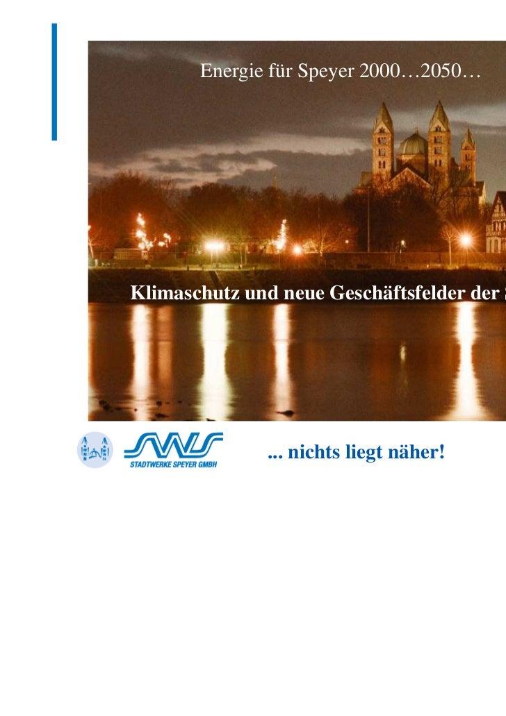 Energie für Speyer 2000…2050…Klimaschutz und neue Geschäftsfelder der SWS              ... nichts liegt näher!